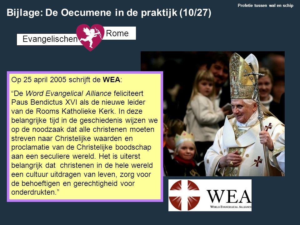 """Op 25 april 2005 schrijft de WEA: """"De Word Evangelical Alliance feliciteert Paus Bendictus XVI als de nieuwe leider van de Rooms Katholieke Kerk. In d"""