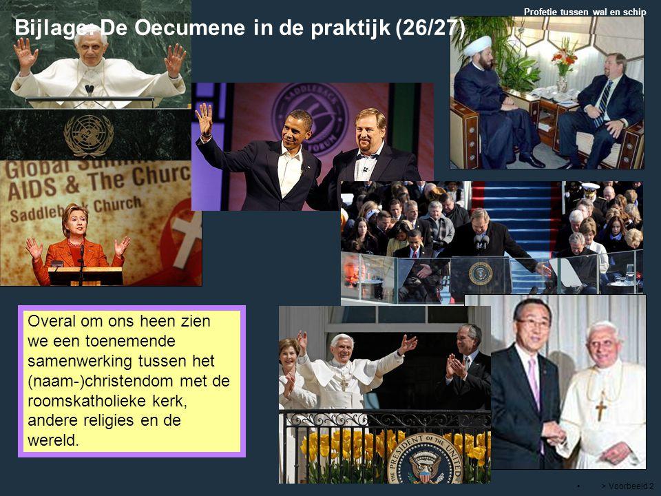 > Voorbeeld 2 Overal om ons heen zien we een toenemende samenwerking tussen het (naam-)christendom met de roomskatholieke kerk, andere religies en de