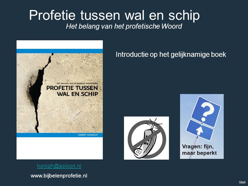 Profetie tussen wal en schip Vragen: fijn, maar beperkt honigh@solcon.nl www.bijbelenprofetie.nl Start Introductie op het gelijknamige boek Het belang
