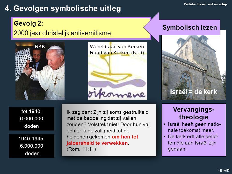 Profetie tussen wal en schip > En wij? Gevolg 2: 2000 jaar christelijk antisemitisme. Vervangings- theologie Israël heeft geen natio- nale toekomst me