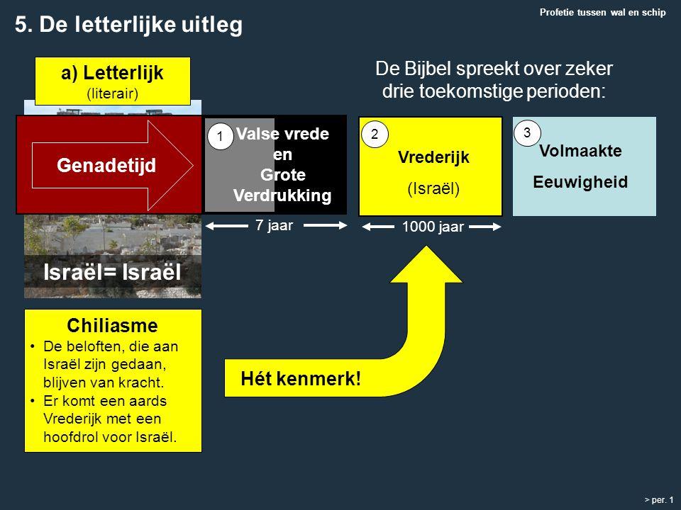 Israël= Israël De Bijbel spreekt over zeker drie toekomstige perioden: > per. 1 Chiliasme De beloften, die aan Israël zijn gedaan, blijven van kracht.
