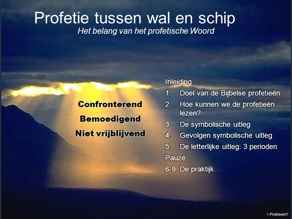 > Probleem? Profetie tussen wal en schip Het belang van het profetische Woord