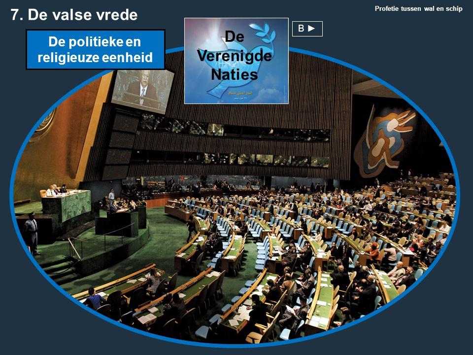 Profetie tussen wal en schip 7. De valse vrede De politieke en religieuze eenheid De Verenigde Naties B ►