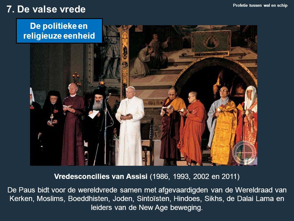 7. De valse vrede Profetie tussen wal en schip Vredesconcilies van Assisi (1986, 1993, 2002 en 2011) De Paus bidt voor de wereldvrede samen met afgeva