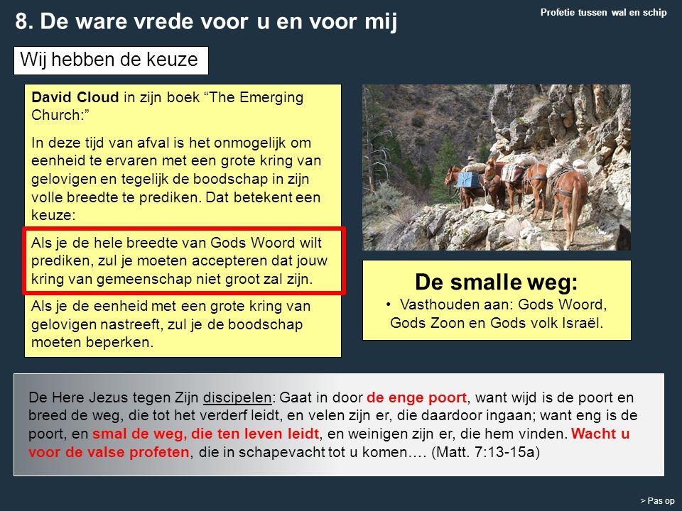 """> Pas op De smalle weg: Vasthouden aan: Gods Woord, Gods Zoon en Gods volk Israël. David Cloud in zijn boek """"The Emerging Church:"""" In deze tijd van af"""