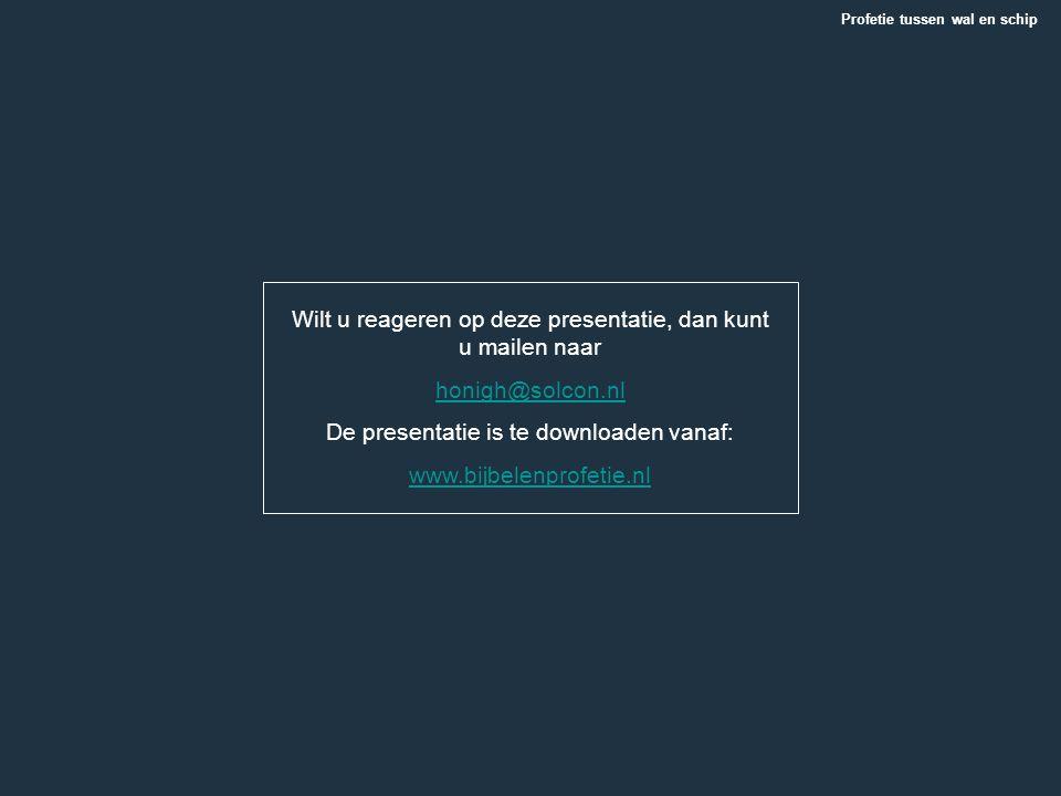 Wilt u reageren op deze presentatie, dan kunt u mailen naar honigh@solcon.nl De presentatie is te downloaden vanaf: www.bijbelenprofetie.nl Profetie t