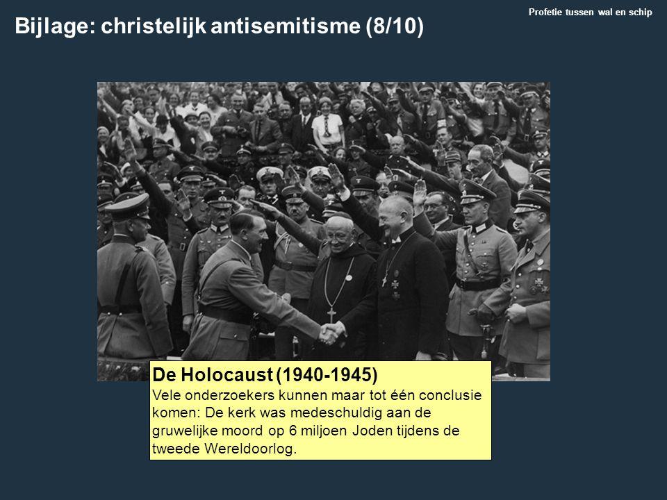 Bijlage: christelijk antisemitisme (8/10) De Holocaust (1940-1945) Vele onderzoekers kunnen maar tot één conclusie komen: De kerk was medeschuldig aan