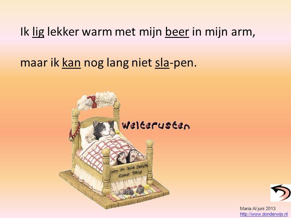 Ik lig lekker warm met mijn beer in mijn arm, maar ik kan nog lang niet sla-pen. Maria Al juni 2013 http://www.donderwijs.nl