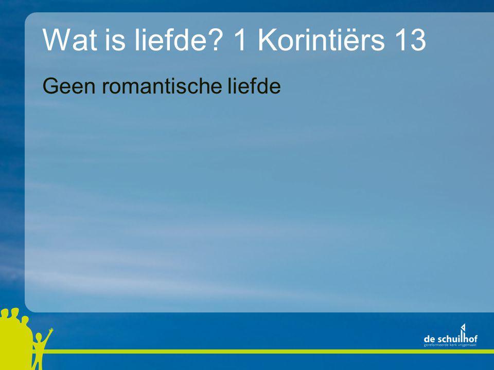 Wat is liefde? 1 Korintiërs 13 Geen romantische liefde, maar een route