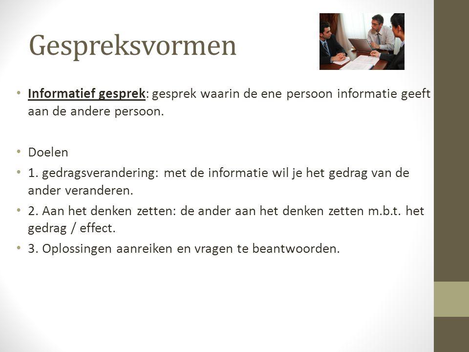 Gespreksvormen Informatief gesprek: gesprek waarin de ene persoon informatie geeft aan de andere persoon. Doelen 1. gedragsverandering: met de informa