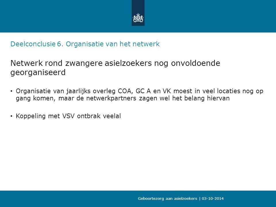 Deelconclusie 6. Organisatie van het netwerk Netwerk rond zwangere asielzoekers nog onvoldoende georganiseerd Organisatie van jaarlijks overleg COA, G
