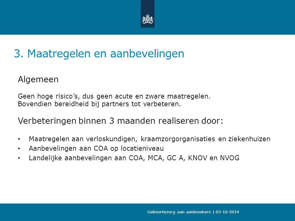 3. Maatregelen en aanbevelingen Geboortezorg aan asielzoekers | 03-10-2014 Algemeen Geen hoge risico's, dus geen acute en zware maatregelen. Bovendien