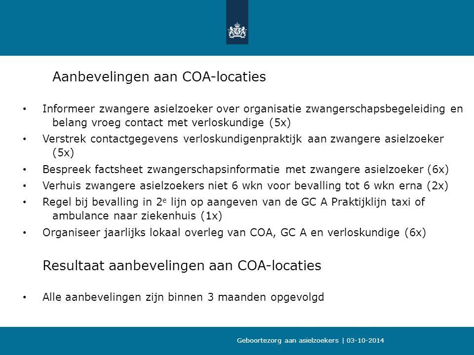 Aanbevelingen aan COA-locaties Informeer zwangere asielzoeker over organisatie zwangerschapsbegeleiding en belang vroeg contact met verloskundige (5x)