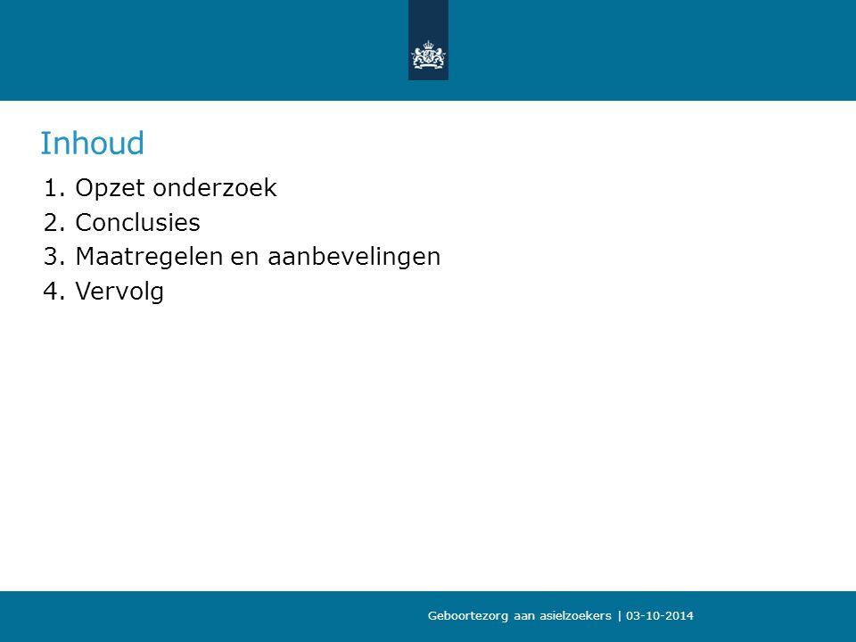 Inhoud 1.Opzet onderzoek 2.Conclusies 3.Maatregelen en aanbevelingen 4.Vervolg Geboortezorg aan asielzoekers | 03-10-2014