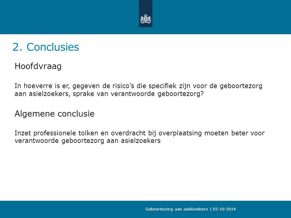2. Conclusies Hoofdvraag In hoeverre is er, gegeven de risico's die specifiek zijn voor de geboortezorg aan asielzoekers, sprake van verantwoorde gebo