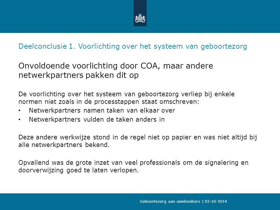 Geboortezorg aan asielzoekers | 03-10-2014 Deelconclusie 1. Voorlichting over het systeem van geboortezorg Onvoldoende voorlichting door COA, maar and