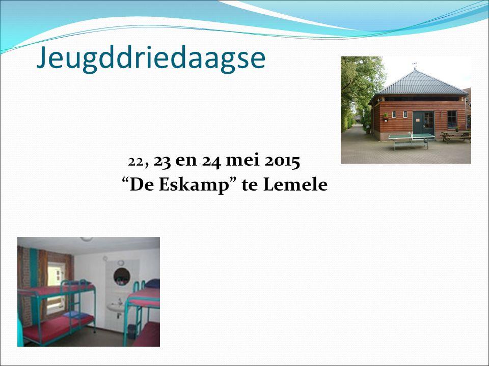 Jeugddriedaagse 22, 23 en 24 mei 2015 De Eskamp te Lemele