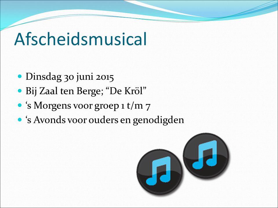 Afscheidsmusical Dinsdag 30 juni 2015 Bij Zaal ten Berge; De Kröl 's Morgens voor groep 1 t/m 7 's Avonds voor ouders en genodigden