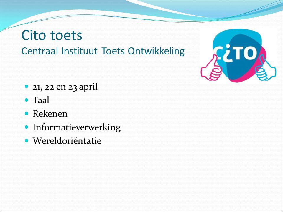 Cito toets Centraal Instituut Toets Ontwikkeling 21, 22 en 23 april Taal Rekenen Informatieverwerking Wereldoriëntatie