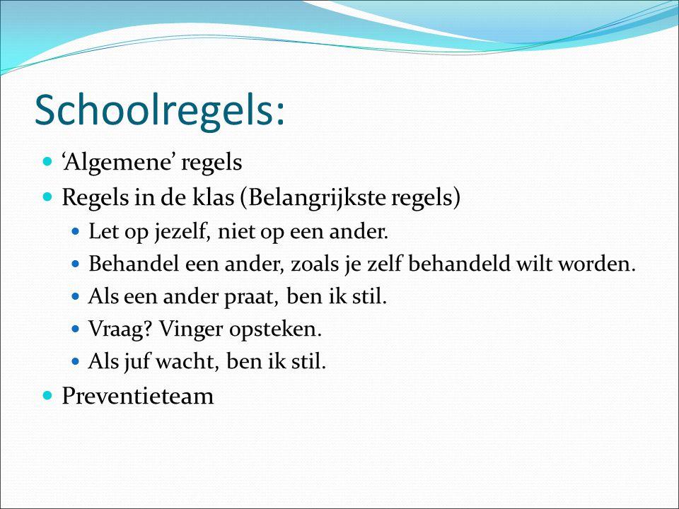 Schoolregels: 'Algemene' regels Regels in de klas (Belangrijkste regels) Let op jezelf, niet op een ander.