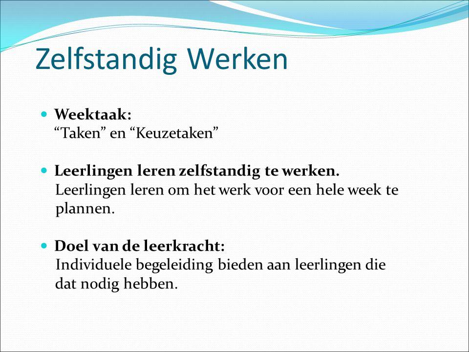 Zelfstandig Werken Weektaak: Taken en Keuzetaken Leerlingen leren zelfstandig te werken.