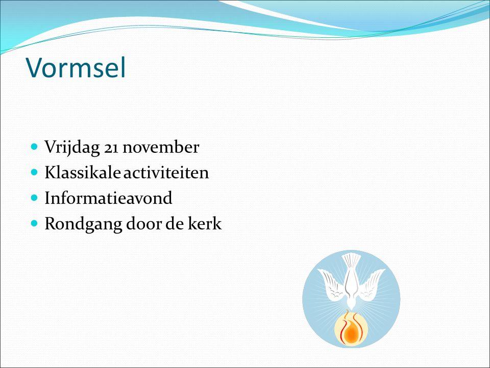 Vormsel Vrijdag 21 november Klassikale activiteiten Informatieavond Rondgang door de kerk