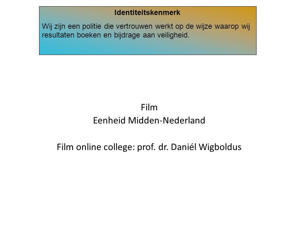 Film Eenheid Midden-Nederland Film online college: prof. dr. Daniél Wigboldus Identiteitskenmerk Wij zijn een politie die vertrouwen werkt op de wijze