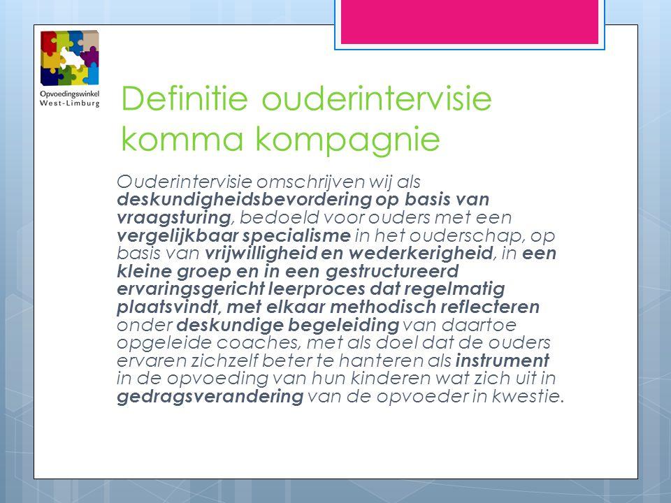 Definitie ouderintervisie komma kompagnie Ouderintervisie omschrijven wij als deskundigheidsbevordering op basis van vraagsturing, bedoeld voor ouders