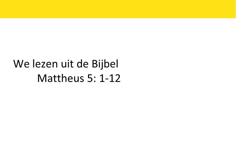 We lezen uit de Bijbel Mattheus 5: 1-12
