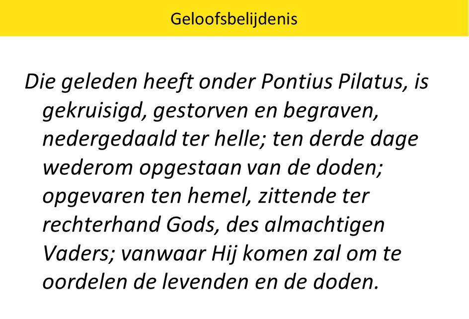 Geloofsbelijdenis Die geleden heeft onder Pontius Pilatus, is gekruisigd, gestorven en begraven, nedergedaald ter helle; ten derde dage wederom opgest
