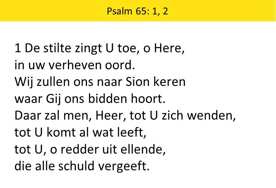 1 De stilte zingt U toe, o Here, in uw verheven oord. Wij zullen ons naar Sion keren waar Gij ons bidden hoort. Daar zal men, Heer, tot U zich wenden,