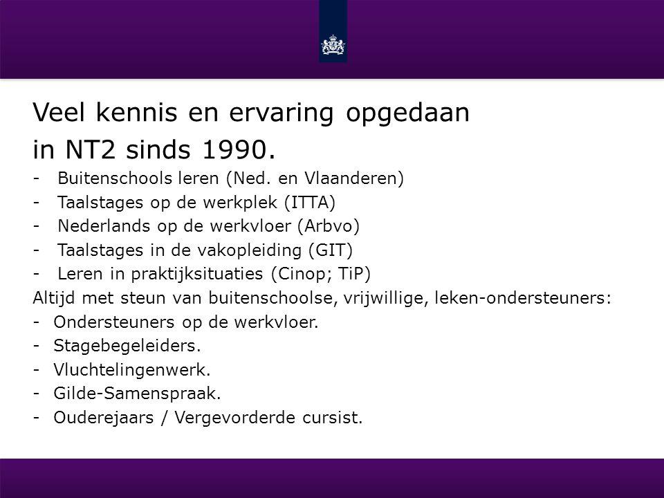Veel kennis en ervaring opgedaan in NT2 sinds 1990. -Buitenschools leren (Ned. en Vlaanderen) -Taalstages op de werkplek (ITTA) -Nederlands op de werk
