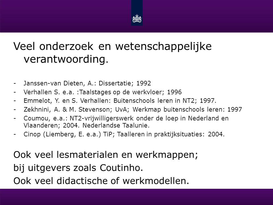 Veel onderzoek en wetenschappelijke verantwoording. -Janssen-van Dieten, A.: Dissertatie; 1992 -Verhallen S. e.a. :Taalstages op de werkvloer; 1996 -E