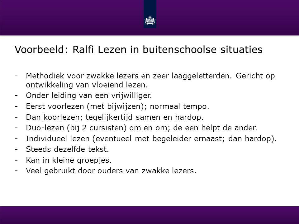 Voorbeeld: Ralfi Lezen in buitenschoolse situaties -Methodiek voor zwakke lezers en zeer laaggeletterden. Gericht op ontwikkeling van vloeiend lezen.