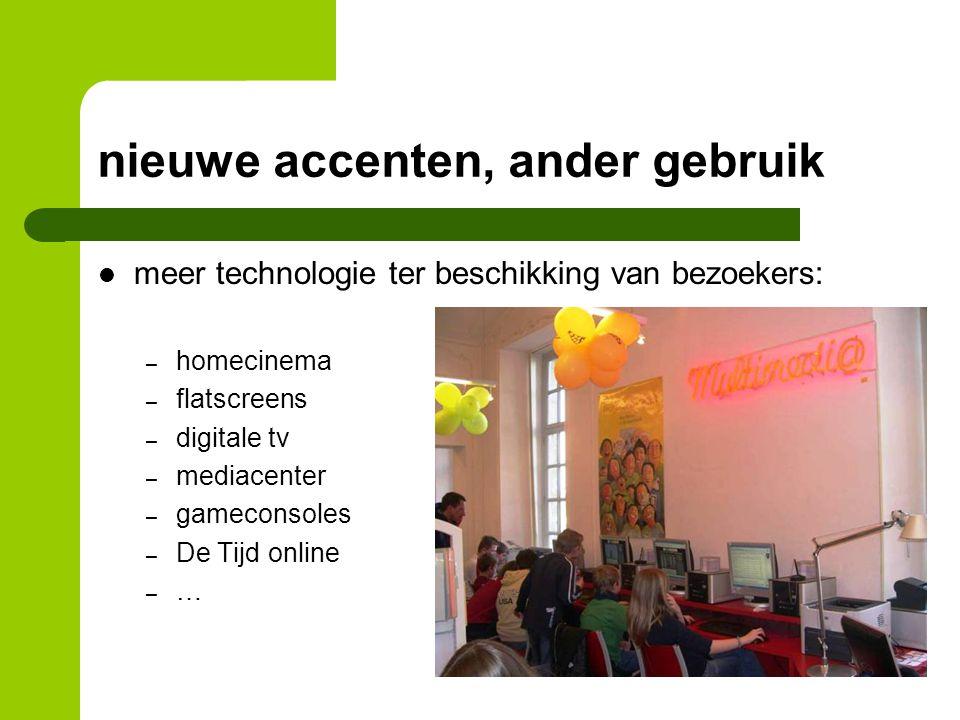 nieuwe accenten, ander gebruik meer technologie ter beschikking van bezoekers: – homecinema – flatscreens – digitale tv – mediacenter – gameconsoles – De Tijd online – …