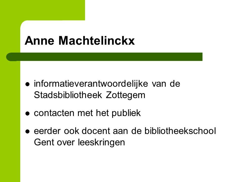 Anne Machtelinckx informatieverantwoordelijke van de Stadsbibliotheek Zottegem contacten met het publiek eerder ook docent aan de bibliotheekschool Gent over leeskringen