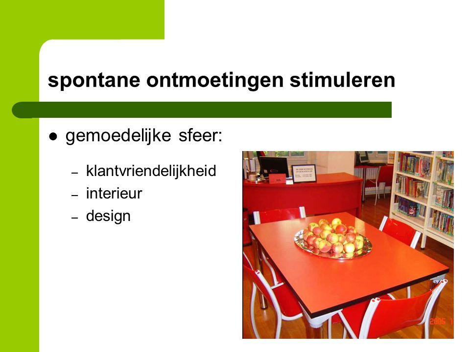 spontane ontmoetingen stimuleren gemoedelijke sfeer: – klantvriendelijkheid – interieur – design