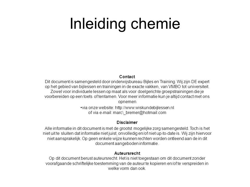 Inleiding chemie Contact Dit document is samengesteld door onderwijsbureau Bijles en Training.