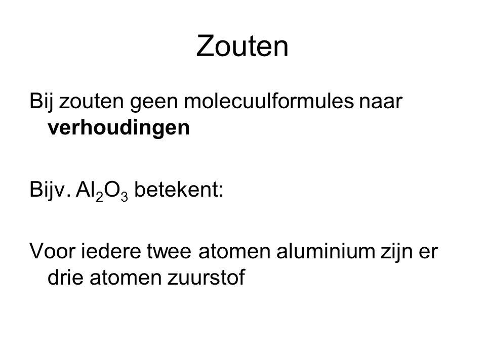 Zouten Bij zouten geen molecuulformules naar verhoudingen Bijv.