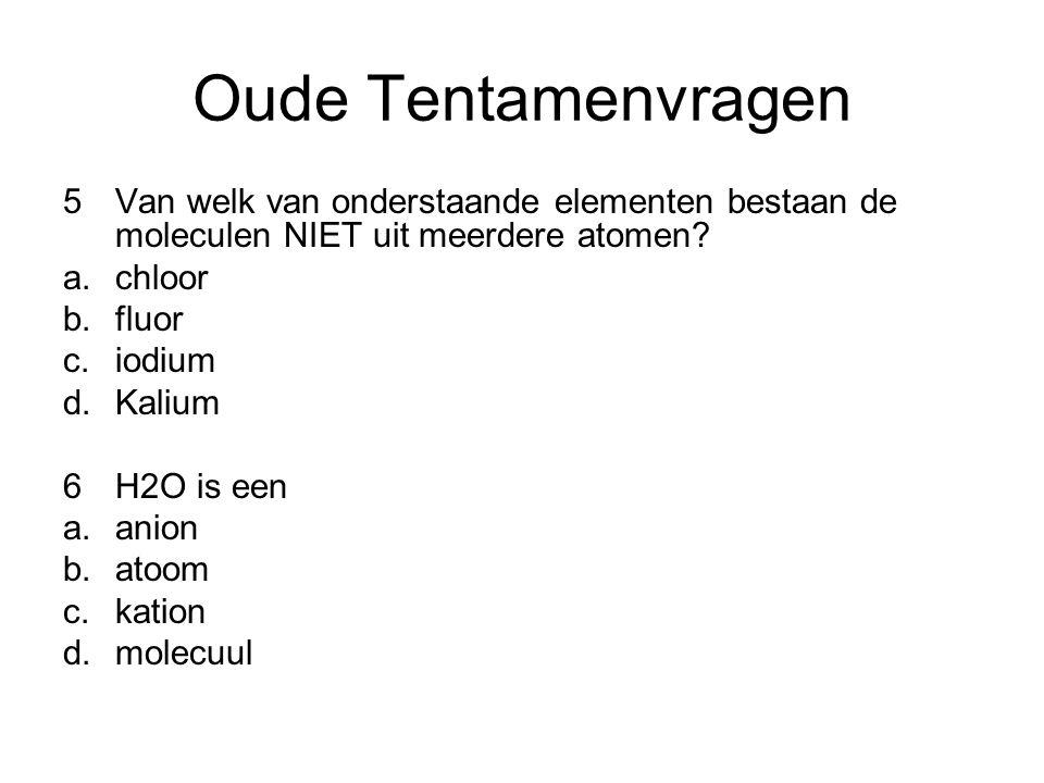 Oude Tentamenvragen 5Van welk van onderstaande elementen bestaan de moleculen NIET uit meerdere atomen.