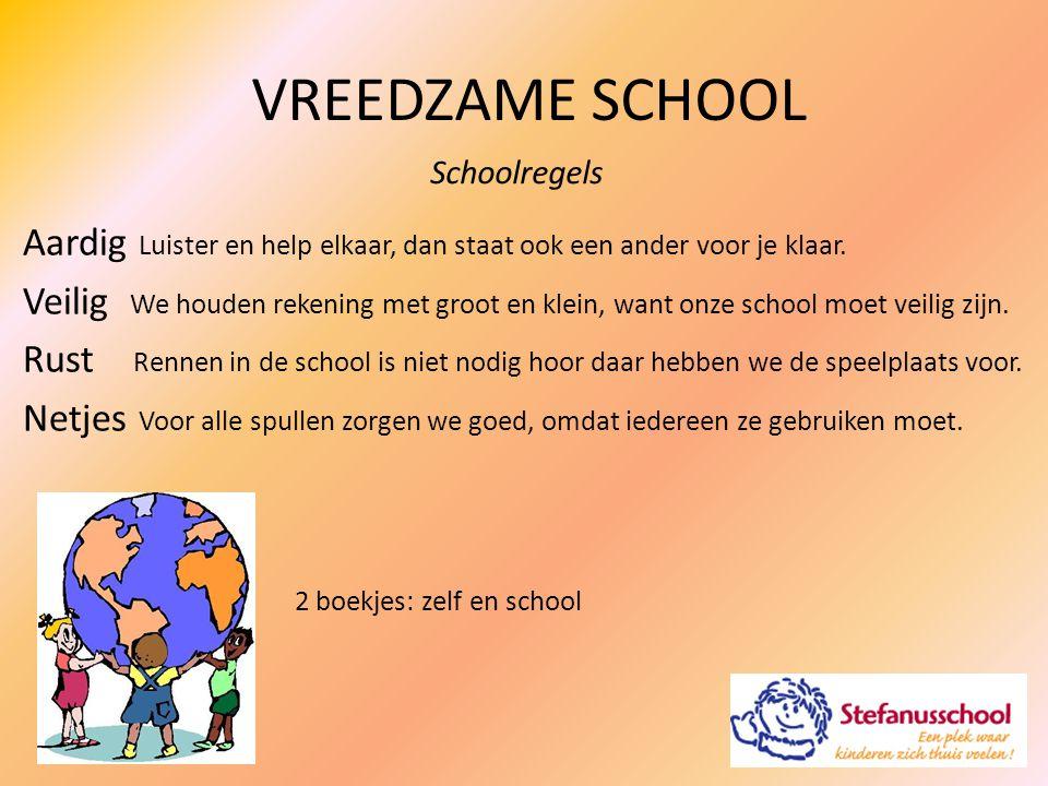 VREEDZAME SCHOOL Schoolregels Aardig Luister en help elkaar, dan staat ook een ander voor je klaar. Veilig We houden rekening met groot en klein, want
