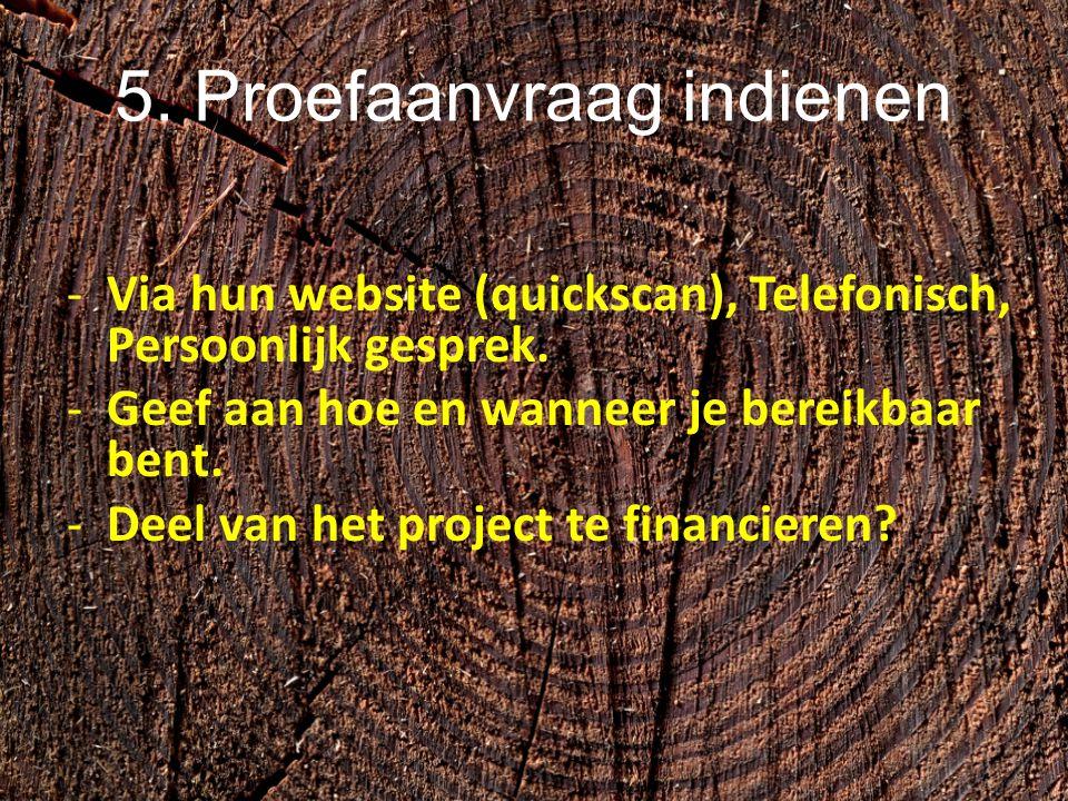 5. Proefaanvraag indienen -Via hun website (quickscan), Telefonisch, Persoonlijk gesprek. -Geef aan hoe en wanneer je bereikbaar bent. -Deel van het p