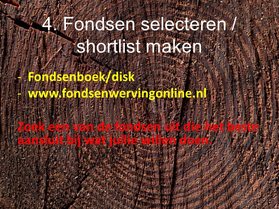 4. Fondsen selecteren / shortlist maken -Fondsenboek/disk -www.fondsenwervingonline.nl Zoek een van de fondsen uit die het beste aansluit bij wat jull