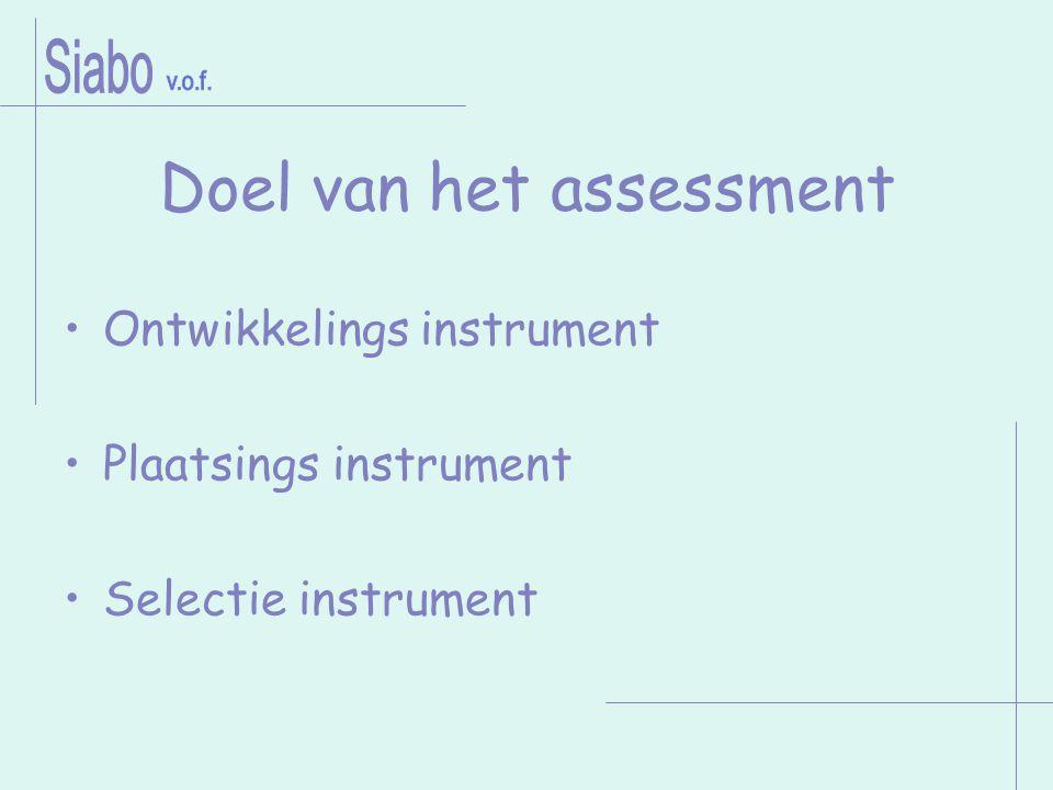 Doel van het assessment Ontwikkelings instrument Plaatsings instrument Selectie instrument