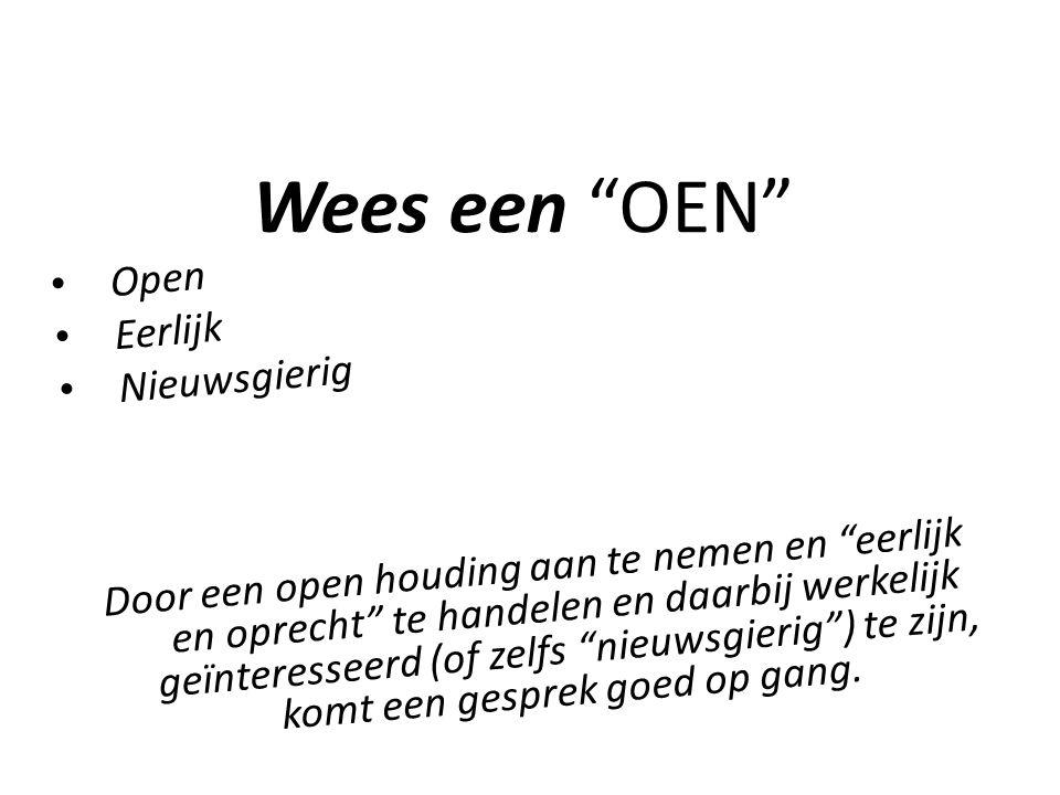 """Wees een """"OEN"""" Open Eerlijk Nieuwsgierig Door een open houding aan te nemen en """"eerlijk en oprecht"""" te handelen en daarbij werkelijk geïnteresseerd (o"""