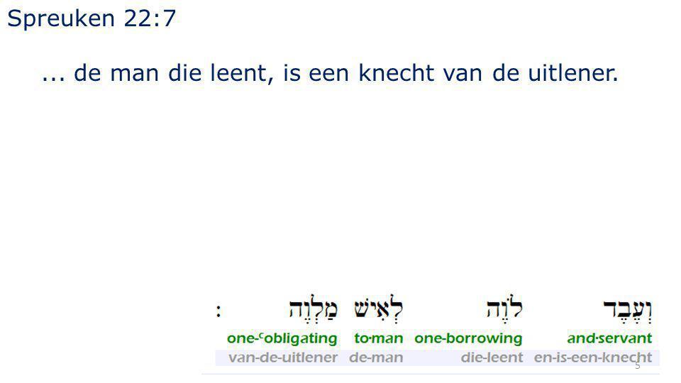 Spreuken 22:7... de man die leent, is een knecht van de uitlener. 5