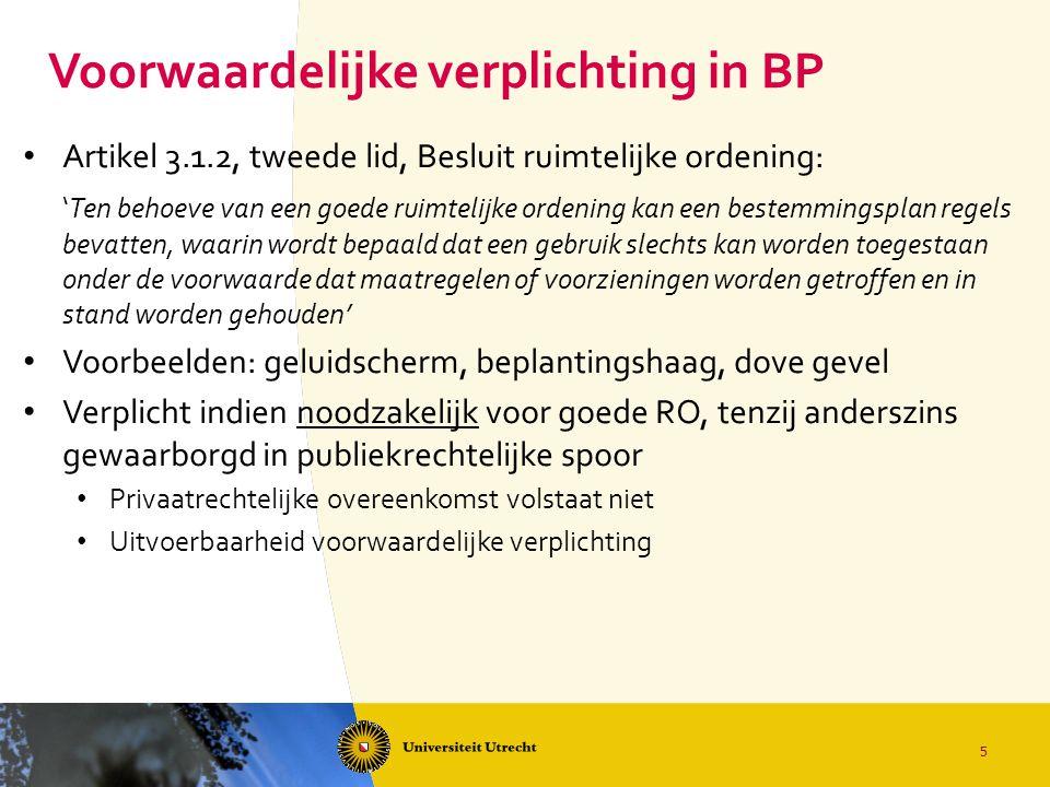 Voorwaardelijke verplichting in BP Artikel 3.1.2, tweede lid, Besluit ruimtelijke ordening: 'Ten behoeve van een goede ruimtelijke ordening kan een be