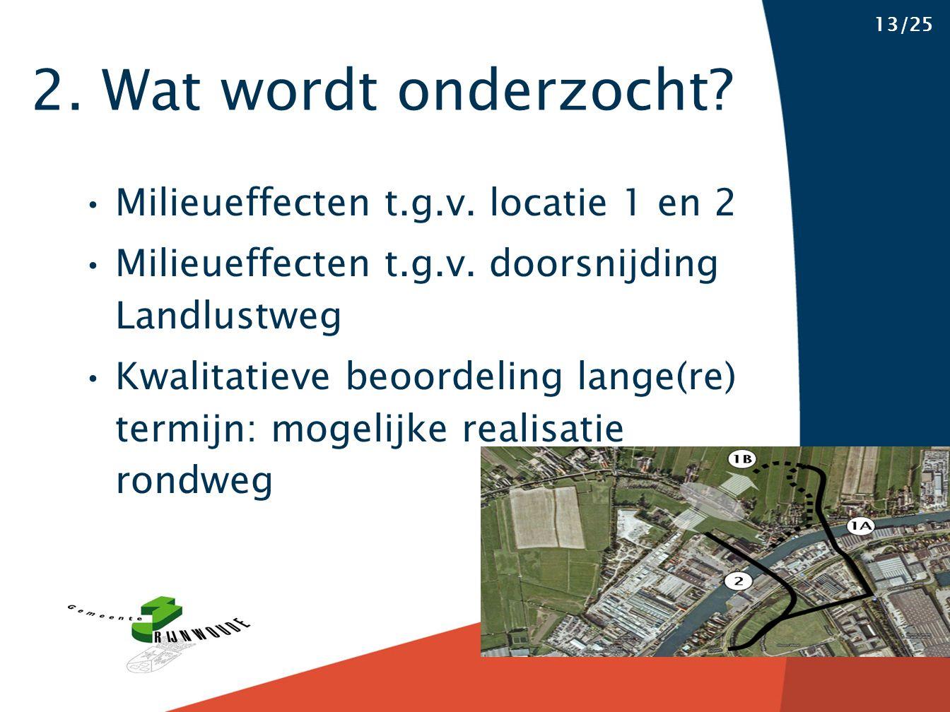 2. Wat wordt onderzocht. 13/25 Milieueffecten t.g.v.