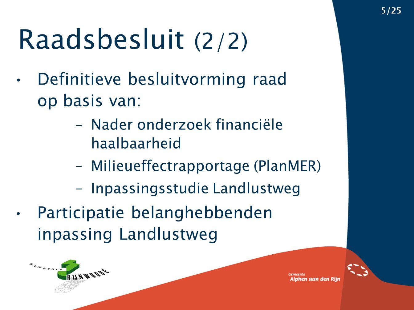 Raadsbesluit (2/2) 5/25 Definitieve besluitvorming raad op basis van: –Nader onderzoek financiële haalbaarheid –Milieueffectrapportage (PlanMER) –Inpassingsstudie Landlustweg Participatie belanghebbenden inpassing Landlustweg