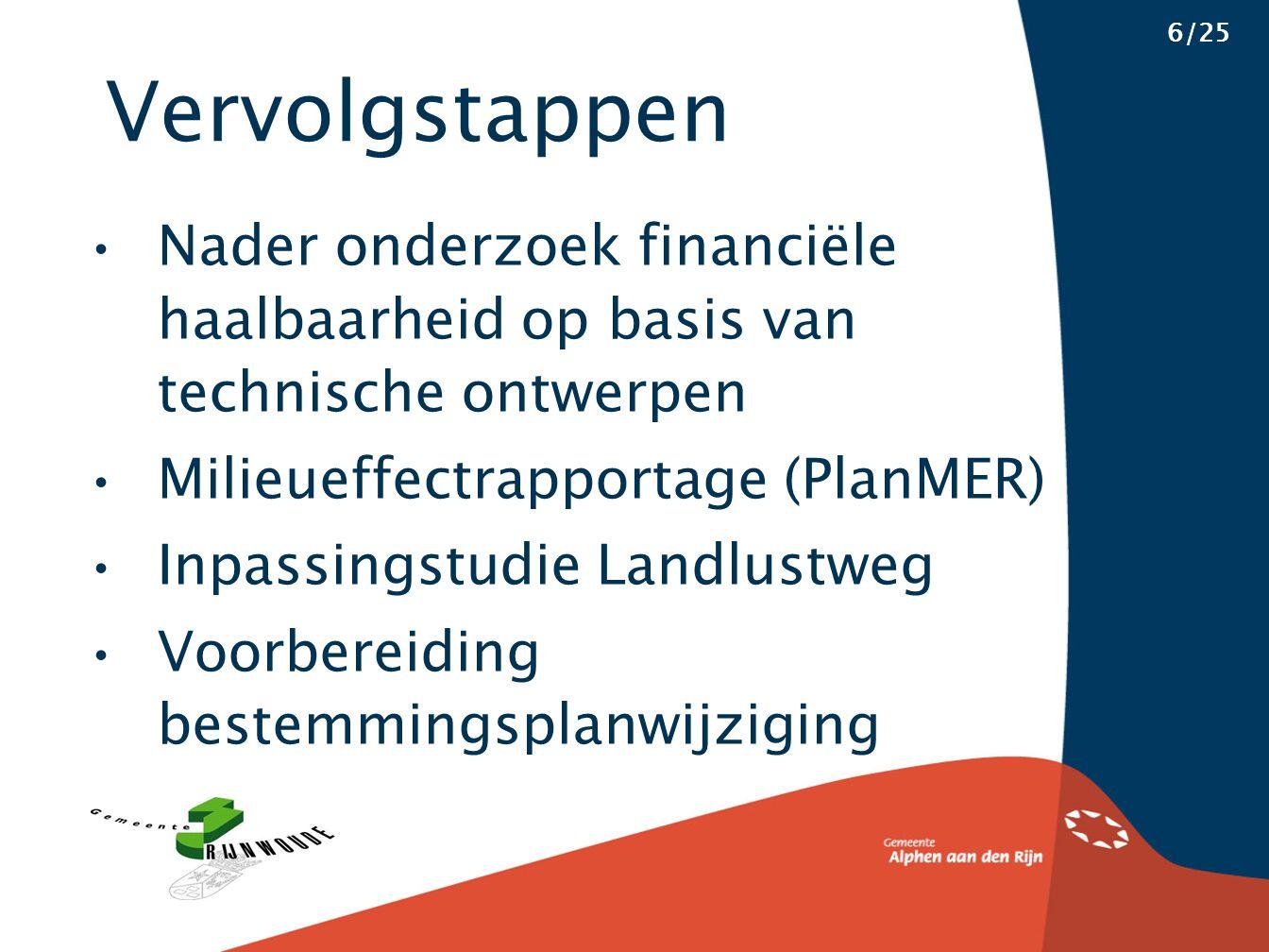 Vervolgstappen 6/25 Nader onderzoek financiële haalbaarheid op basis van technische ontwerpen Milieueffectrapportage (PlanMER) Inpassingstudie Landlustweg Voorbereiding bestemmingsplanwijziging